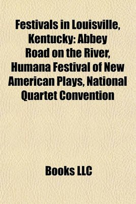 Festivals in Louisville, Kentucky - Abbey Road on the River, Humana Festival of New American Plays, National Quartet Convention...