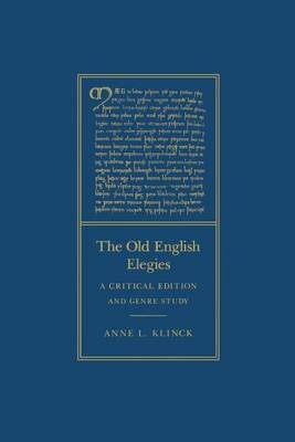The Old English Elegies - A Critical Edition and Genre Study (Paperback, New Ed): Anne L. Klinck