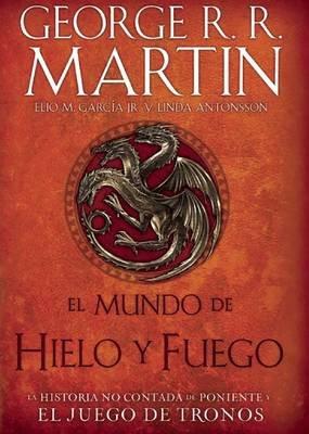 El Mundo de Hielo y Fuego / The World of Ice & Fire (English, Spanish, Hardcover): George R. R. Martin, Elio Garcia