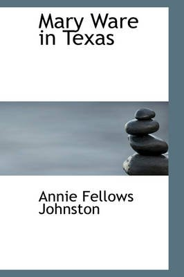 Mary Ware in Texas (Hardcover): Annie Fellows Johnston