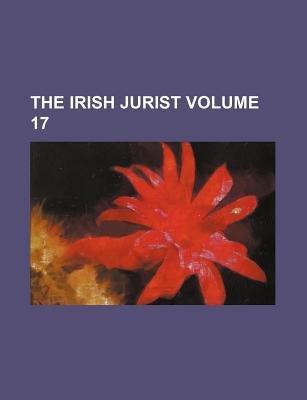 The Irish Jurist Volume 17 (Paperback): Books Group