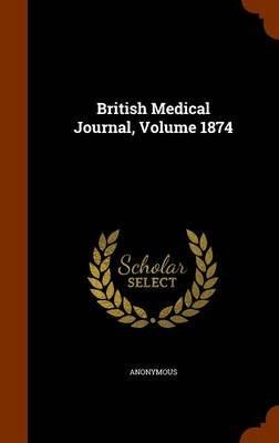 British Medical Journal, Volume 1874 (Hardcover): Anonymous