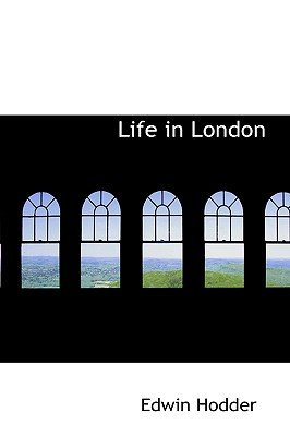 Life in London (Paperback): Edwin Hodder