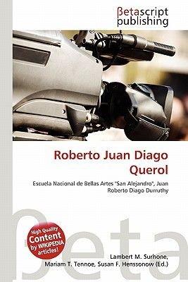 Roberto Juan Diago Querol (Paperback): Lambert M. Surhone, Mariam T. Tennoe, Susan F. Henssonow
