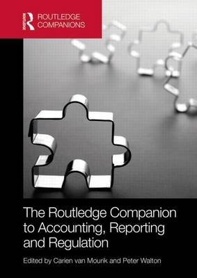The Routledge Companion to Accounting, Reporting and Regulation (Electronic book text): Peter Walton, Carien van Mourik