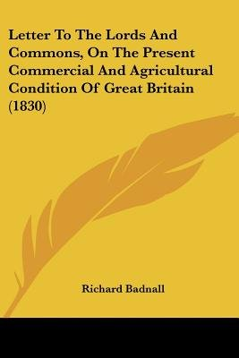 Letter To The Lords And Commons, On The Present Commercial And Agricultural Condition Of Great Britain (1830) (Paperback):...