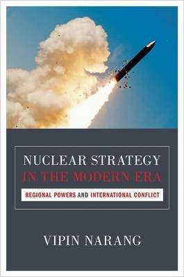 Nuclear Strategy in the Modern Era: Regional Powers and International Conflict (Electronic book text): Vipin Narang