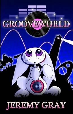 Grooveworld (Paperback): Jeremy Gray