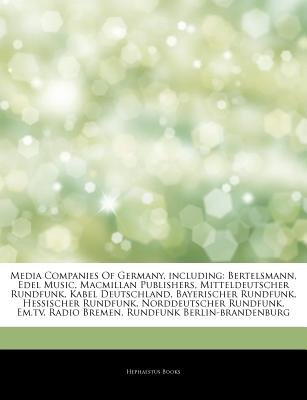 Articles on Media Companies of Germany, Including - Bertelsmann, Edel Music, MacMillan Publishers, Mitteldeutscher Rundfunk,...