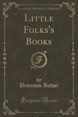 Little Folks's Books (Classic Reprint) (Paperback): unknownauthor