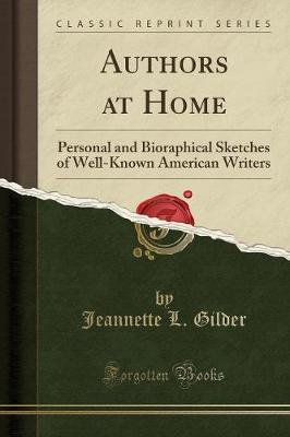 Authors at Home - Personal and Bioraphical Sketches of Well-Known American Writers (Classic Reprint) (Paperback): Jeannette L....