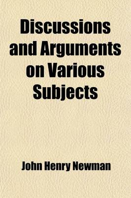 Discussions and Arguments on Various Subjects (Paperback): John Henry Newman