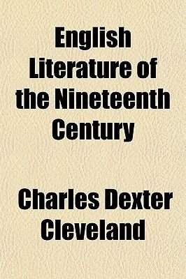 English Literature of the Nineteenth Century (Paperback): Charles Dexter Cleveland