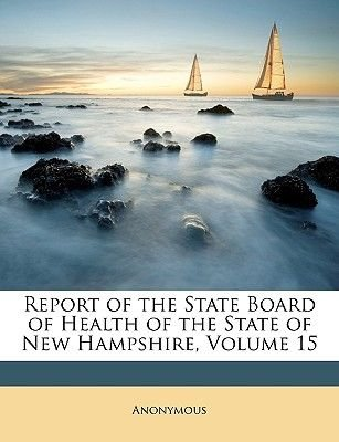 Report of the State Board of Health of the State of New Hampshire, Volume 15 (Paperback): Anonymous