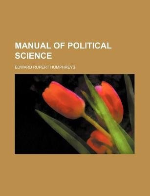Manual of Political Science (Paperback): Edward Rupert Humphreys