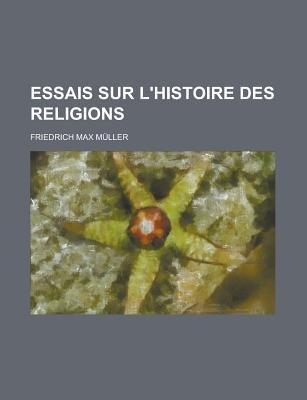 Essais Sur L'Histoire Des Religions (Dutch, English, French, Paperback): Friedrich Maximilian Muller