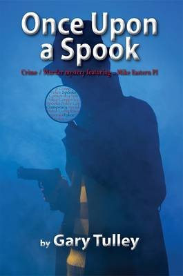 Once Upon a Spook - Crime / Murder Mystery Featuring... Mike Eastern Pi (Hardcover): Gary Tulley
