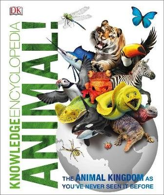 Knowledge Encyclopedia Animal! - The Animal Kingdom as you've Never Seen it Before (Hardcover): Dk