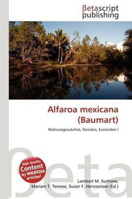 Alfaroa Mexicana (Baumart) (English, German, Paperback): Lambert M. Surhone, Mariam T. Tennoe, Susan F. Henssonow