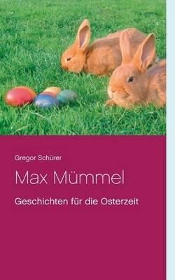 Max Mummel (German, Paperback): Gregor Schurer