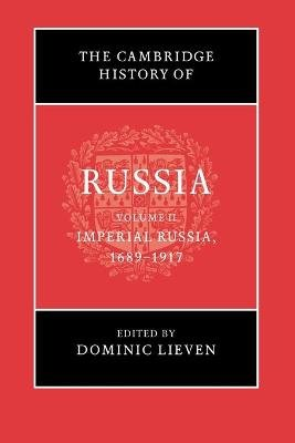 The Cambridge History of Russia, Volume 2 - Imperial Russia, 1689-1917 (Paperback): Dominic Lieven