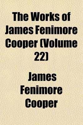 The Works of James Fenimore Cooper (Volume 22) (Paperback): James Fenimore Cooper