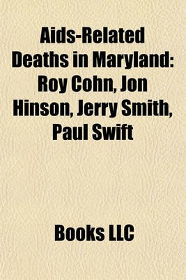 AIDS-Related Deaths in Maryland - Roy Cohn, Jon Hinson, Jerry Smith, Paul Swift (Paperback): Books Llc