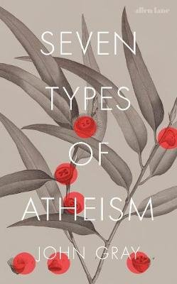 Seven Types of Atheism (Hardcover): John Gray