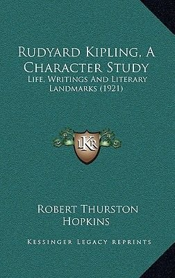 Rudyard Kipling, a Character Study - Life, Writings and Literary Landmarks (1921) (Hardcover): Robert Thurston Hopkins