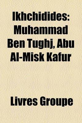 Ikhchidides - Muhammad Ben Tughj, Abu Al-Misk Kafur (French, Paperback): Livres Groupe