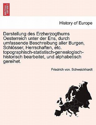 Darstellung Des Erzherzogthums Oesterreich Unter Der Ens, Durch Umfassende Beschreibung Aller Burgen, Schlosser, Herrschaften,...
