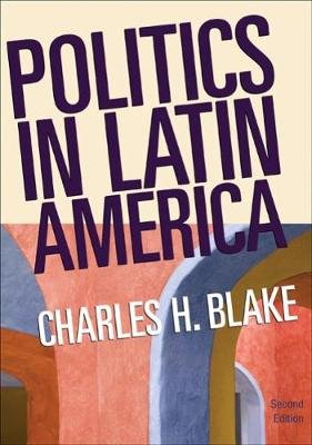 Politics in Latin America - Politics in Latin America Student Text (Paperback, 2nd edition): Charles H Blake