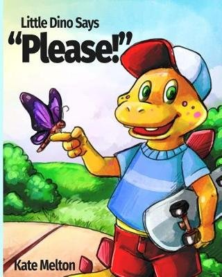 Little Dino Says Please - An Adorable Story for Your Kids (Paperback): Kate Melton