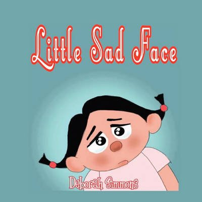 Little Sad Face (Paperback): Deborah Simmons
