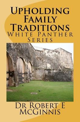 Upholding Family Traditions (Paperback): Dr Robert E. McGinnis