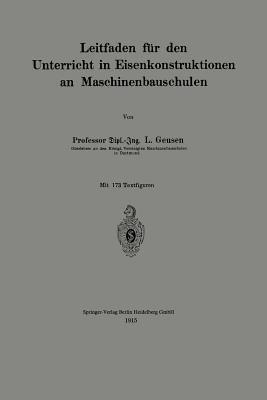 Leitfaden Fur Den Unterricht in Eisenkonstruktionen an Maschinenbauschulen (German, Paperback, 1915): L. Geusen