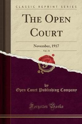 The Open Court, Vol. 31 - November, 1917 (Classic Reprint) (Paperback): Open Court Publishing Company