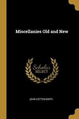Miscellanies Old and New (Paperback): John Cotton Smith