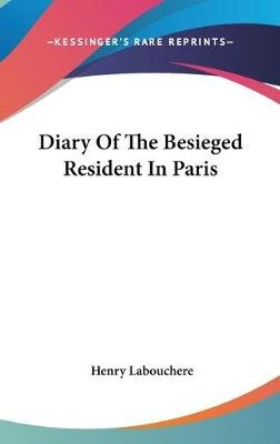 Diary Of The Besieged Resident In Paris (Hardcover): Henry Labouchere