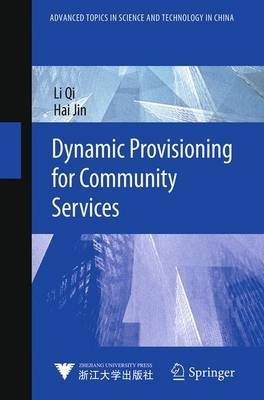 Dynamic Provisioning for Community Services (Paperback, Softcover reprint of the original 1st ed. 2013): Li Qi, Hai Jin