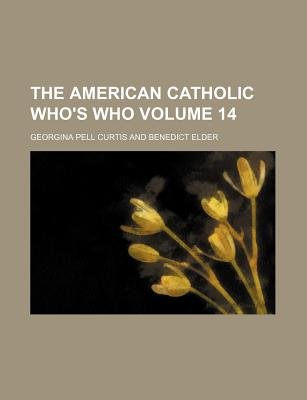 The American Catholic Who's Who Volume 14 (Paperback): Georgina Pell Curtis