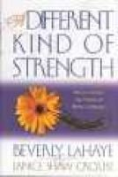 A Different Kind of Strength - Rediscovering the Power of Being a Woman (Hardcover): Beverly LaHaye, Janice Crouse