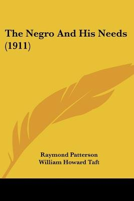 The Negro and His Needs (1911) (Paperback): Raymond Patterson