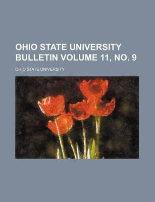 Ohio State University Bulletin Volume 11, (Paperback): Ohio State University