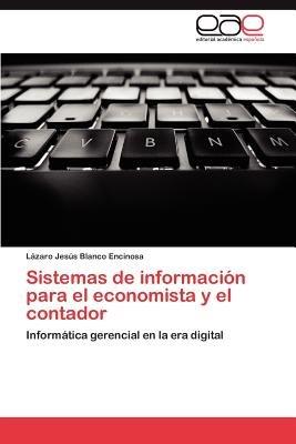 Sistemas de Informacion Para El Economista y El Contador (Spanish, Paperback): L Zaro Jes S Blanco Encinosa, Lazaro Jesus...