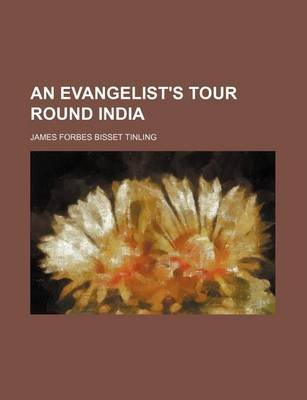 An Evangelist's Tour Round India (Paperback): James Forbes Bisset Tinling