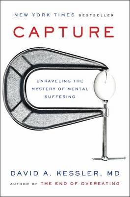 Capture - Unraveling the Mystery of Mental Suffering (Hardcover): David A Kessler