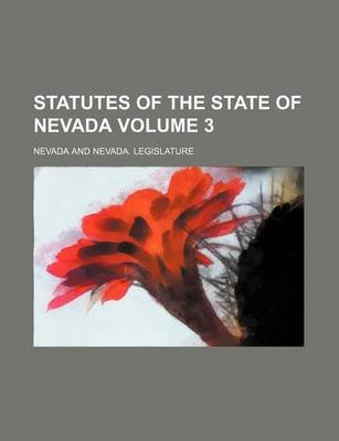 Statutes of the State of Nevada Volume 3 (Paperback): Nevada