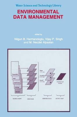 Environmental Data Management (Paperback, 1st ed. Softcover of orig. ed. 1998): Nilgun B. Harmanciogammalu, Vijay Singh, M. N....