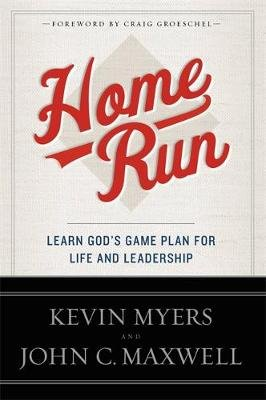 Home Run - Learn God's Game Plan for Life and Leadership (Paperback): Kevin Myers, John C. Maxwell